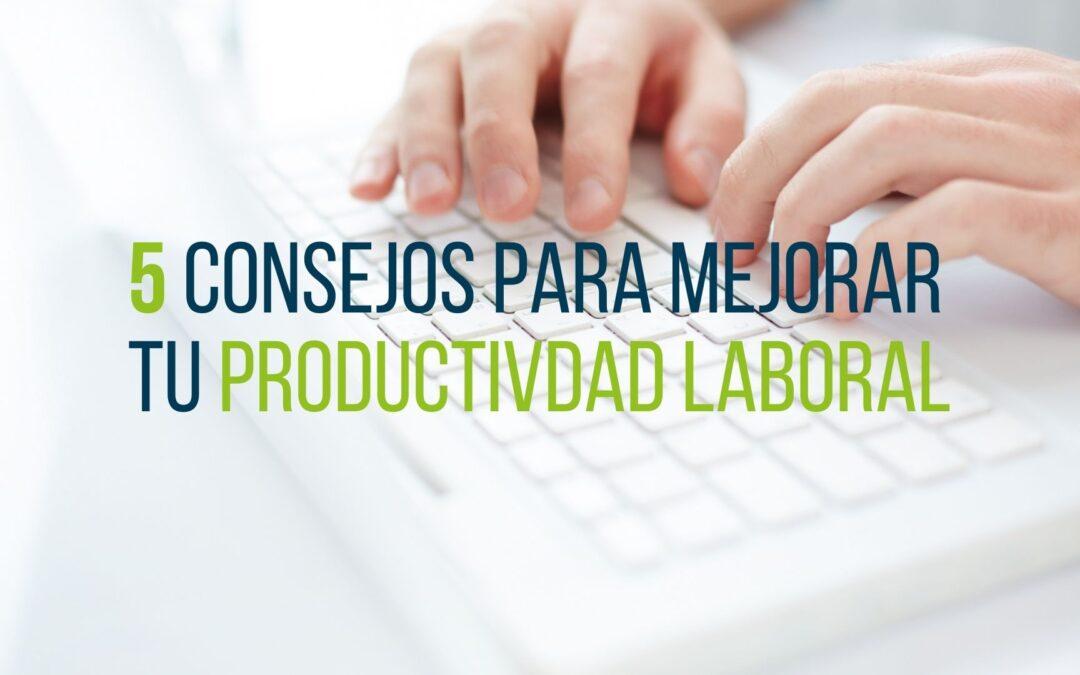 5 Consejos para mejorar tu productividad laboral